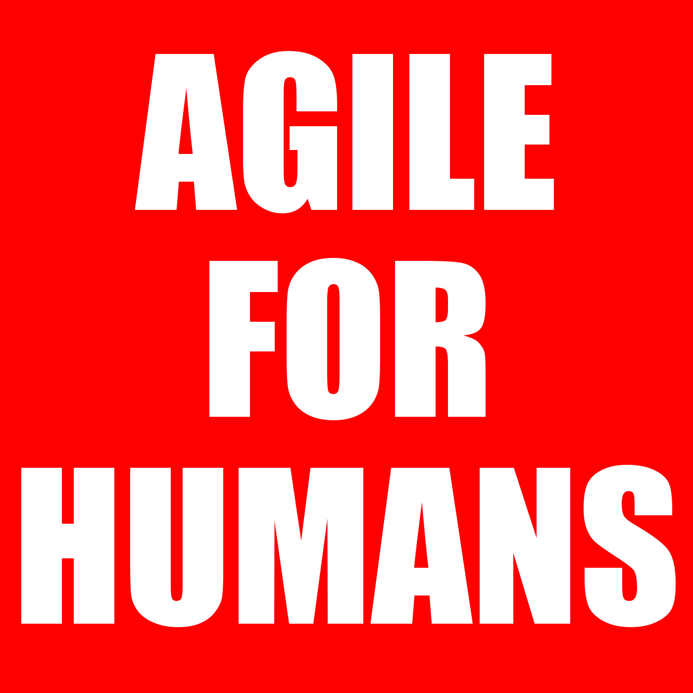 Agile for Humans - A Podcast Devoted to Agile Software Development