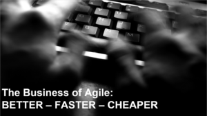 Business of Agile - Better Faster Cheaper