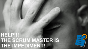 Help!!! The Scrum Master Is The Impediment